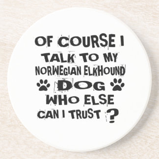 OF COURSE I TALK TO MY NORWEGIAN ELKHOUND DOG DESI COASTER