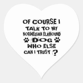 OF COURSE I TALK TO MY NORWEGIAN ELKHOUND DOG DESI HEART STICKER