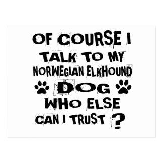 OF COURSE I TALK TO MY NORWEGIAN ELKHOUND DOG DESI POSTCARD