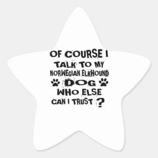 OF COURSE I TALK TO MY NORWEGIAN ELKHOUND DOG DESI STAR STICKER