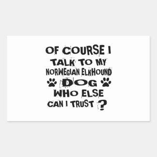 OF COURSE I TALK TO MY NORWEGIAN ELKHOUND DOG DESI STICKER