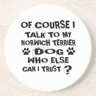 OF COURSE I TALK TO MY NORWICH TERRIER DOG DESIGNS COASTER