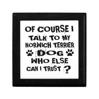 OF COURSE I TALK TO MY NORWICH TERRIER DOG DESIGNS GIFT BOX