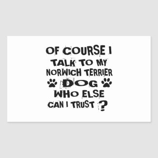 OF COURSE I TALK TO MY NORWICH TERRIER DOG DESIGNS STICKER