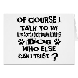 OF COURSE I TALK TO MY NOVA SCOTIA DUCK TOLLING RE CARD