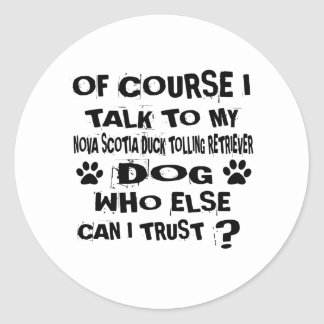 OF COURSE I TALK TO MY NOVA SCOTIA DUCK TOLLING RE CLASSIC ROUND STICKER