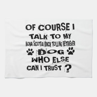 OF COURSE I TALK TO MY NOVA SCOTIA DUCK TOLLING RE KITCHEN TOWEL