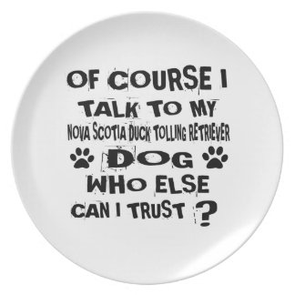 OF COURSE I TALK TO MY NOVA SCOTIA DUCK TOLLING RE PLATE