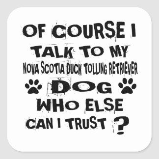 OF COURSE I TALK TO MY NOVA SCOTIA DUCK TOLLING RE SQUARE STICKER