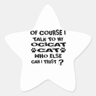 OF COURSE I TALK TO MY OCICAT CAT DESIGNS STAR STICKER