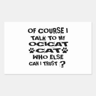 OF COURSE I TALK TO MY OCICAT CAT DESIGNS STICKER
