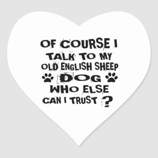 OF COURSE I TALK TO MY OLD ENGLISH SHEEPDOG DOG DE HEART STICKER