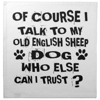 OF COURSE I TALK TO MY OLD ENGLISH SHEEPDOG DOG DE NAPKIN