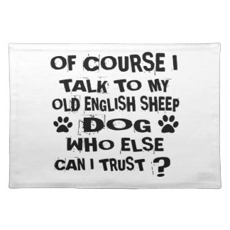 OF COURSE I TALK TO MY OLD ENGLISH SHEEPDOG DOG DE PLACEMAT