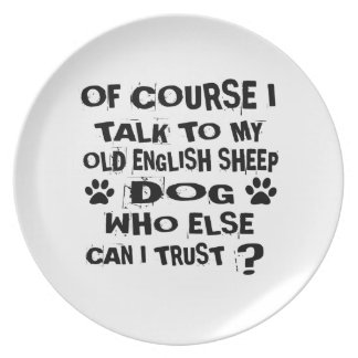 OF COURSE I TALK TO MY OLD ENGLISH SHEEPDOG DOG DE PLATE