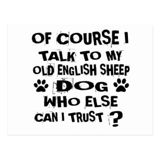OF COURSE I TALK TO MY OLD ENGLISH SHEEPDOG DOG DE POSTCARD
