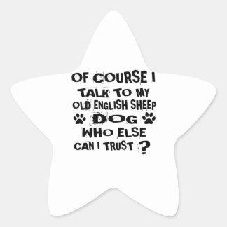 OF COURSE I TALK TO MY OLD ENGLISH SHEEPDOG DOG DE STAR STICKER