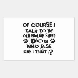 OF COURSE I TALK TO MY OLD ENGLISH SHEEPDOG DOG DE STICKER