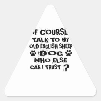OF COURSE I TALK TO MY OLD ENGLISH SHEEPDOG DOG DE TRIANGLE STICKER