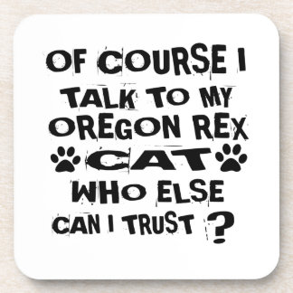 OF COURSE I TALK TO MY OREGON REX CAT DESIGNS COASTER