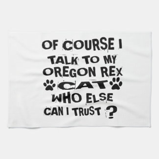 OF COURSE I TALK TO MY OREGON REX CAT DESIGNS KITCHEN TOWEL