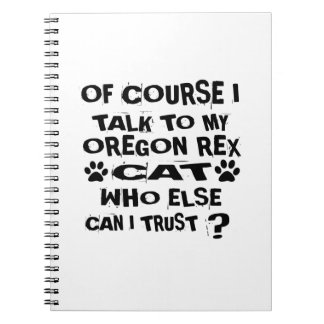 OF COURSE I TALK TO MY OREGON REX CAT DESIGNS NOTEBOOK