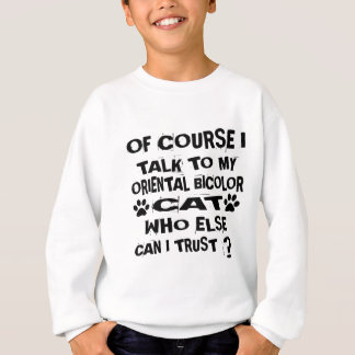 OF COURSE I TALK TO MY ORIENTAL BICOLOR CAT DESIGN SWEATSHIRT