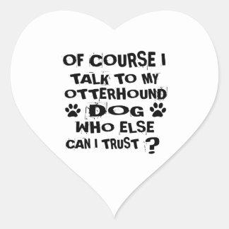 OF COURSE I TALK TO MY OTTERHOUND DOG DESIGNS HEART STICKER