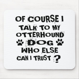 OF COURSE I TALK TO MY OTTERHOUND DOG DESIGNS MOUSE PAD
