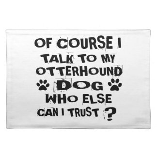 OF COURSE I TALK TO MY OTTERHOUND DOG DESIGNS PLACEMAT