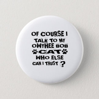 OF COURSE I TALK TO MY OWYHEE BOB CAT DESIGNS 2 INCH ROUND BUTTON