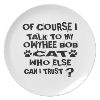 OF COURSE I TALK TO MY OWYHEE BOB CAT DESIGNS PLATE