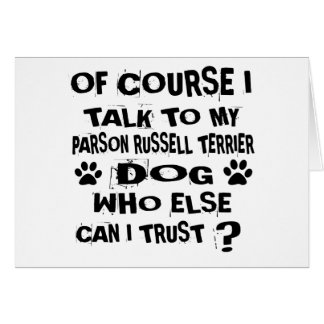 OF COURSE I TALK TO MY PARSON RUSSELL TERRIER DOG CARD
