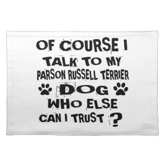 OF COURSE I TALK TO MY PARSON RUSSELL TERRIER DOG PLACEMAT