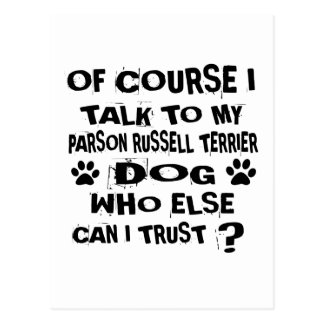 OF COURSE I TALK TO MY PARSON RUSSELL TERRIER DOG POSTCARD
