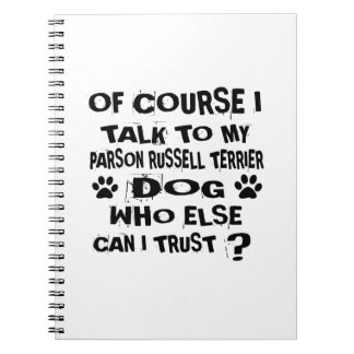 OF COURSE I TALK TO MY PARSON RUSSELL TERRIER DOG SPIRAL NOTEBOOK