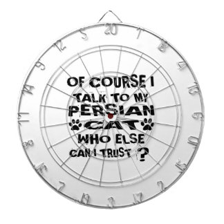 OF COURSE I TALK TO MY PERSIAN CAT DESIGNS DARTBOARD