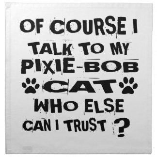 OF COURSE I TALK TO MY PIXIE-BOB CAT DESIGNS NAPKIN