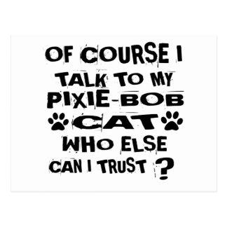 OF COURSE I TALK TO MY PIXIE-BOB CAT DESIGNS POSTCARD