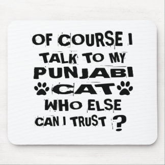 OF COURSE I TALK TO MY PUNJABI CAT DESIGNS MOUSE PAD