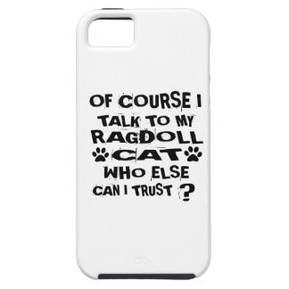 OF COURSE I TALK TO MY RAGDOLL CAT DESIGNS iPhone 5 COVERS
