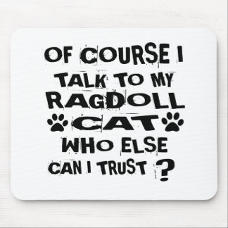 OF COURSE I TALK TO MY RAGDOLL CAT DESIGNS MOUSE PAD