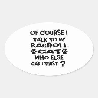 OF COURSE I TALK TO MY RAGDOLL CAT DESIGNS OVAL STICKER