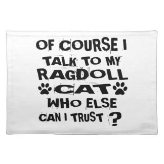 OF COURSE I TALK TO MY RAGDOLL CAT DESIGNS PLACEMAT