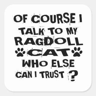 OF COURSE I TALK TO MY RAGDOLL CAT DESIGNS SQUARE STICKER