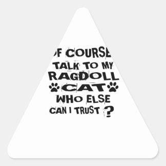 OF COURSE I TALK TO MY RAGDOLL CAT DESIGNS TRIANGLE STICKER