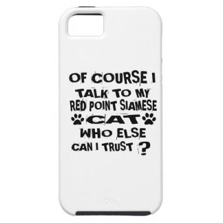 OF COURSE I TALK TO MY RED POINT SIAMESE CAT DESIG CASE FOR THE iPhone 5