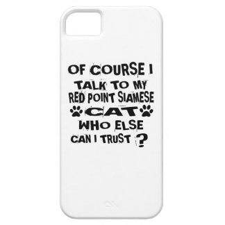 OF COURSE I TALK TO MY RED POINT SIAMESE CAT DESIG iPhone 5 CASE