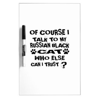 OF COURSE I TALK TO MY RUSSIAN BLACK CAT DESIGNS DRY ERASE BOARD