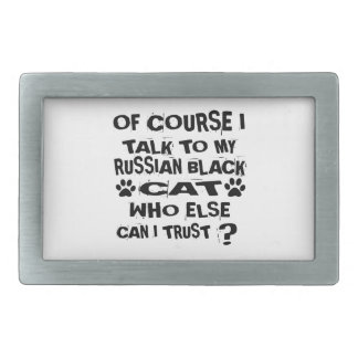 OF COURSE I TALK TO MY RUSSIAN BLACK CAT DESIGNS RECTANGULAR BELT BUCKLES